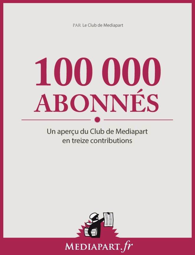 100.000 abonnés, un aperçu du Club de Mediapart en treize contributions