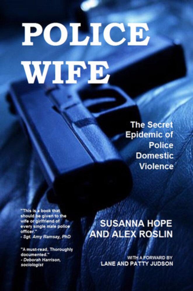 Police Wife : The Secret Epidemic of Police Domestic Violence © Alex Roslin, Susanna Hope