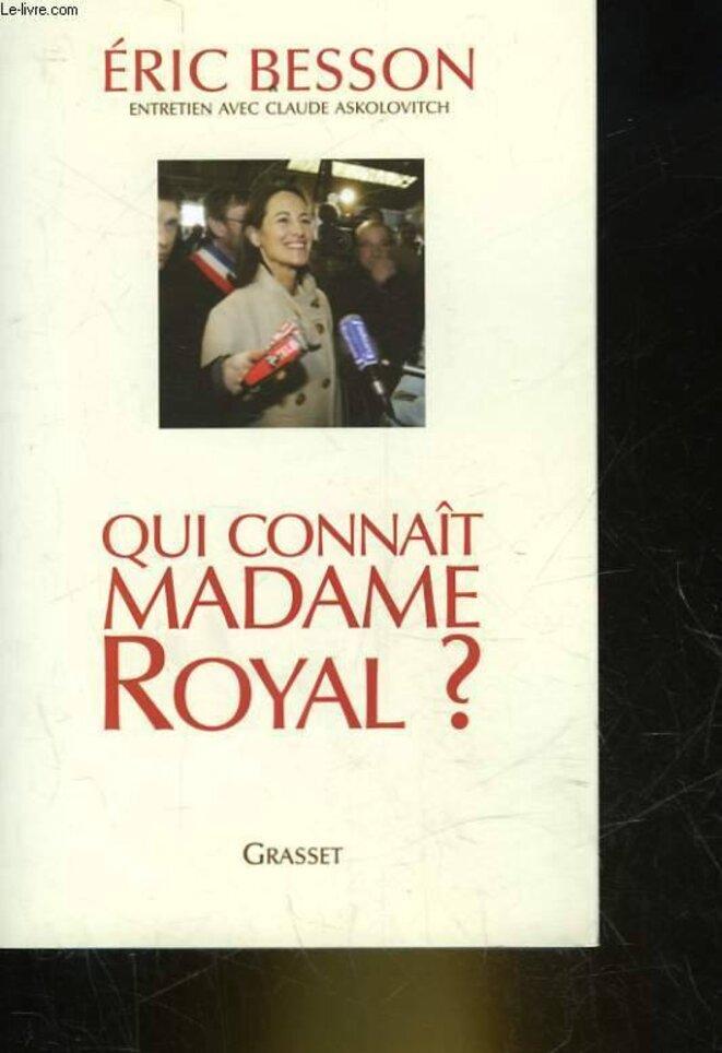 Qui connaît Madame Royal (Eric Bésson & Claude Askolovitch) - Livre publié entre les primaires 2006 et les présidentielles 2007