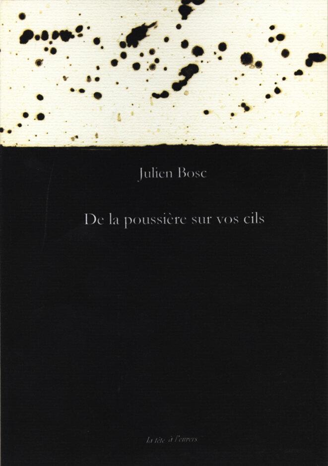 """Julien Bosc, """"De la poussière sur vos cils"""", éditions le tête à l'envers, 2015"""