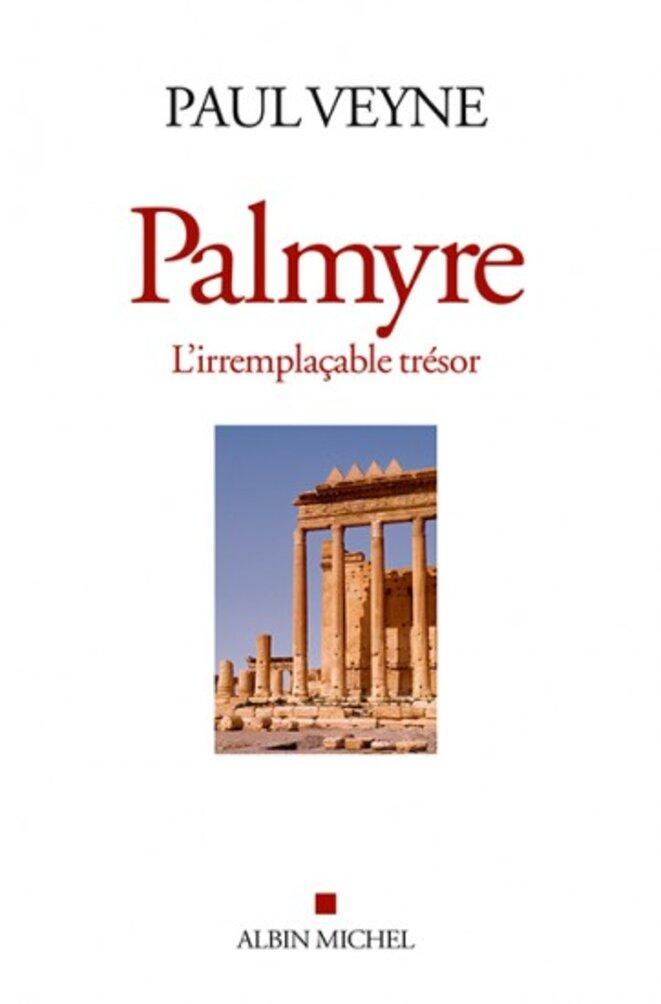 « Palmyre. L'irremplaçable trésor »,  chez Albain Michel (2015).
