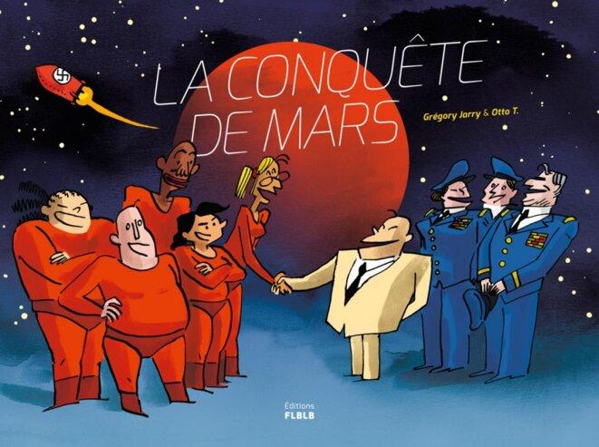 La conquête de Mars © Grégory Jarry et Otto T.
