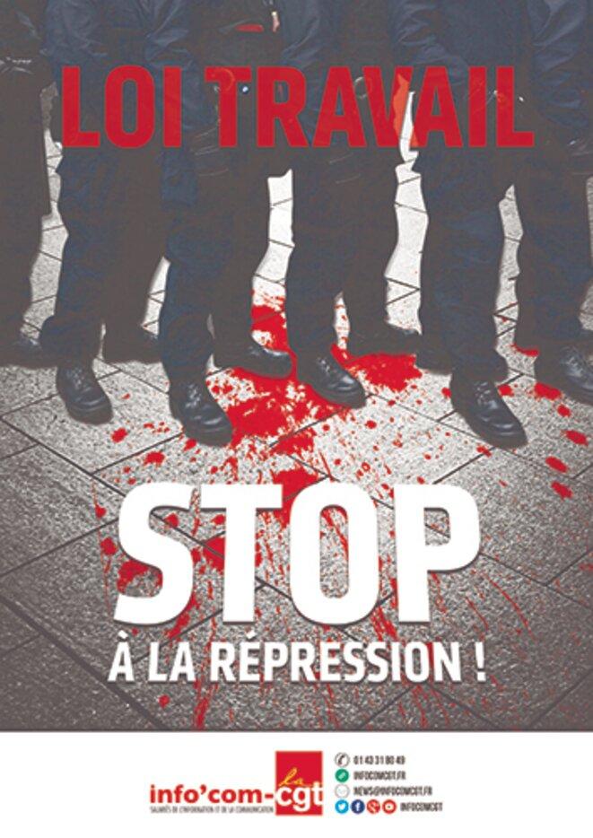 """Comme la précédente, il y a deux semaines, cette nouvelle affiche d'Info""""com CGT, qui dénonce la répression menée contre le mouvement d'opposition à la loi Travail, fait scandale parmi les syndicats de policiers."""
