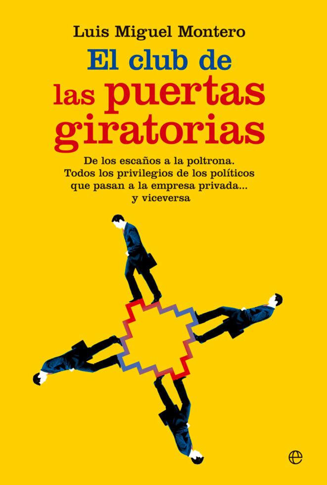 """""""El club de las puertas giratorias"""" (Ed. La Esfera de los Libros, 2016), de Luis Miguel Montero, retrace les parcours des personnalités politiques qui se reconvertissent dans le secteur privé"""