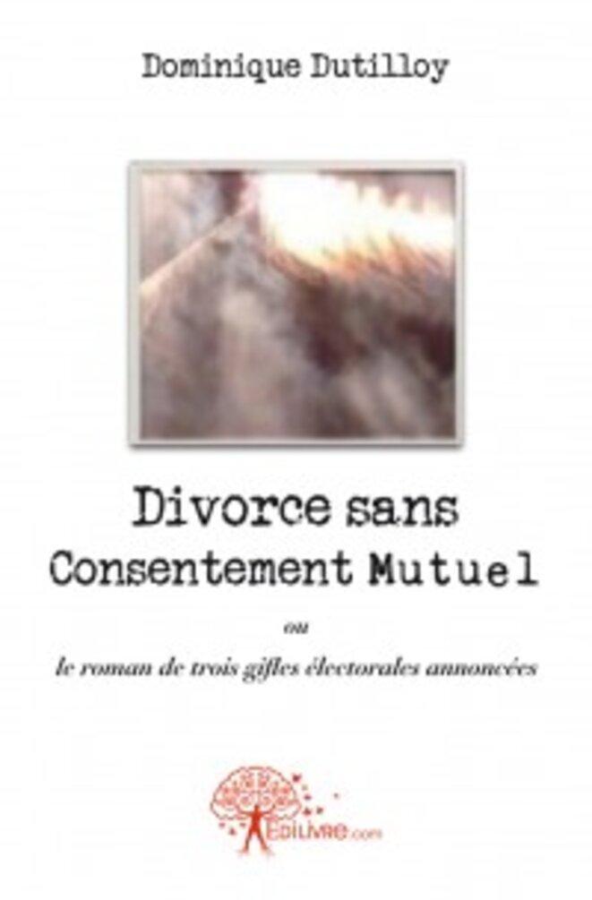 DIVORCE SANS CONSENTEMENT MUTUEL © Dominique DUTILLOY      Photo de Première de couverture Livia LATTANZIO