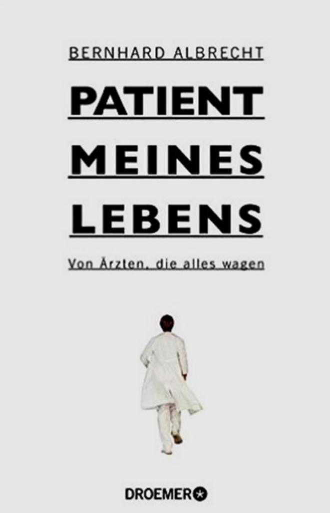 Le livre de Bernhard Albrecht. http://www.droemer-knaur.de/buch/7986110/patient-meines-lebens © Droemer