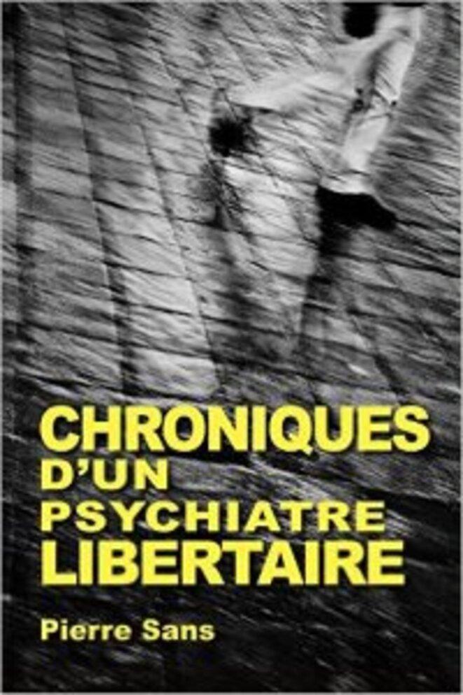 Chroniques d'un psychiatre libertaire - Pierre Sans