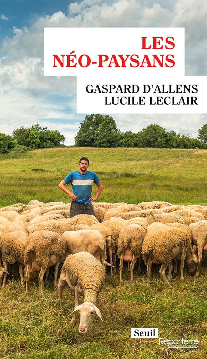 Les néo-paysans, Gaspard d'Allens, Lucile Leclair, éd. Seuil-Reporterre, 144 pages