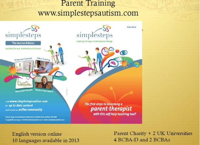 Diapo 104 -  La formation des parents www.simplestepautism.com  version anglaise en ligne 10 langues disponibles en 2013  charité parentale + 2 universités du Royaume Uni 4 BCBA-D et BCBA