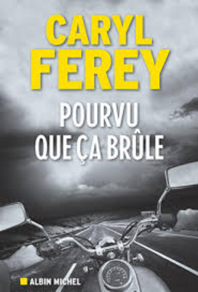Pourvu que ça brûle, Caryl Férey © Albin-Michel