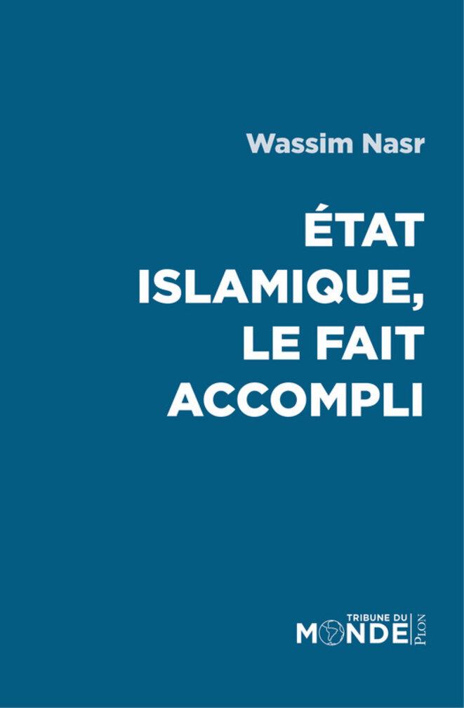 "Wassim Nasr ""Etat Islamique, le fait accompli"""
