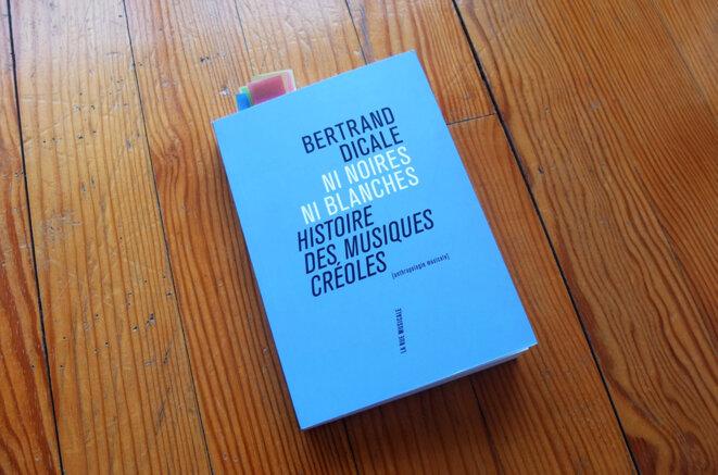 Ni noires, ni blanches - Histoire des musiques créoles de Bertrand Dicale © © A.S