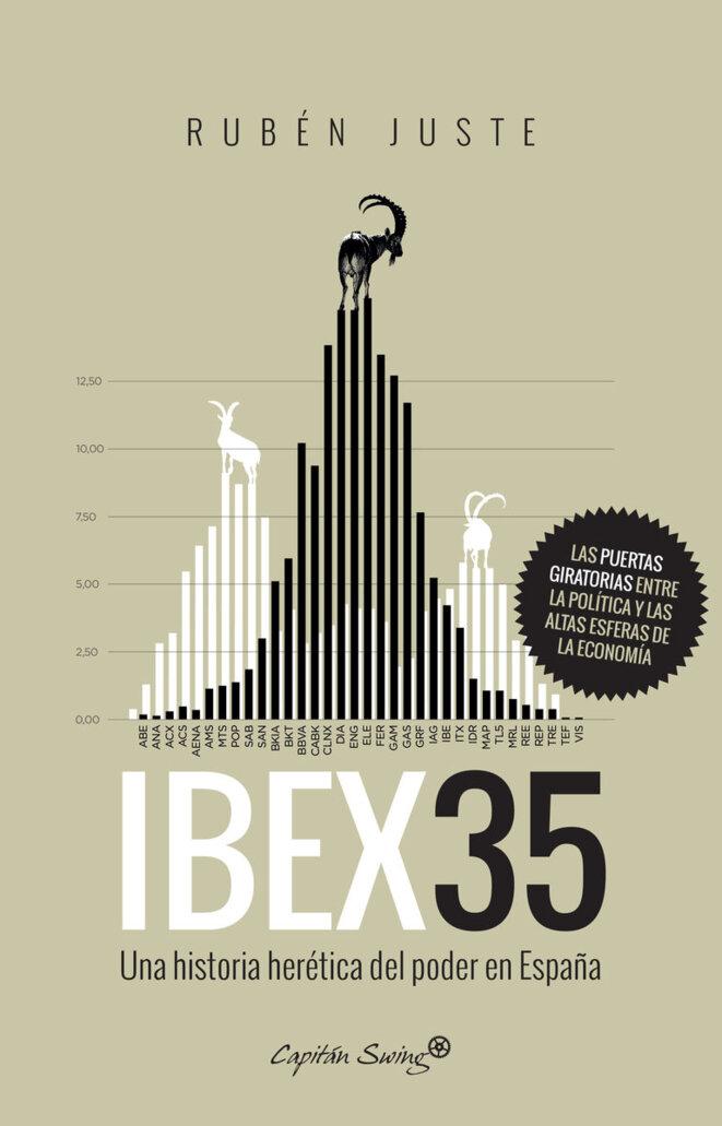 Ibex 35, una historia herética del poder en España © Rubén Juste (Capitán Swing)