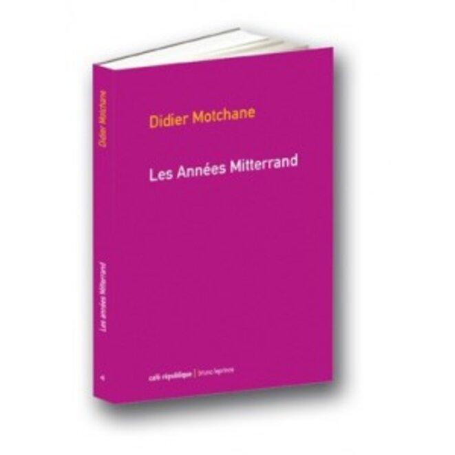 les-annees-mitterrand-motchane-2011