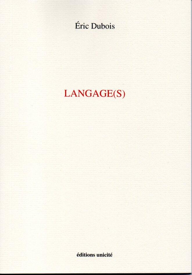 Langage(s). Eric Dubois. Editions Unicité, 2017 .