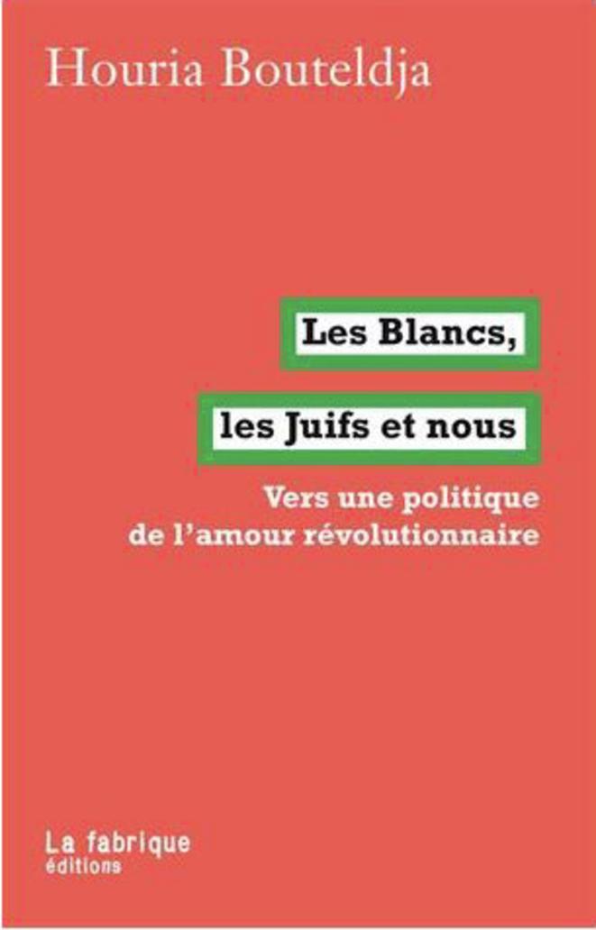 Les Blancs, les Juifs et nous (vers une politique de l'amour révolutionnaire) © Houria Bouteldja