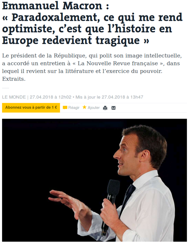 http://www.lemonde.fr/idees/article/2018/04/27/emmanuel-macron-paradoxalement-ce-qui-me-rend-optimiste-c-est-que-l-histoire-en-europe-redevient-tragique_5291503_3232.html
