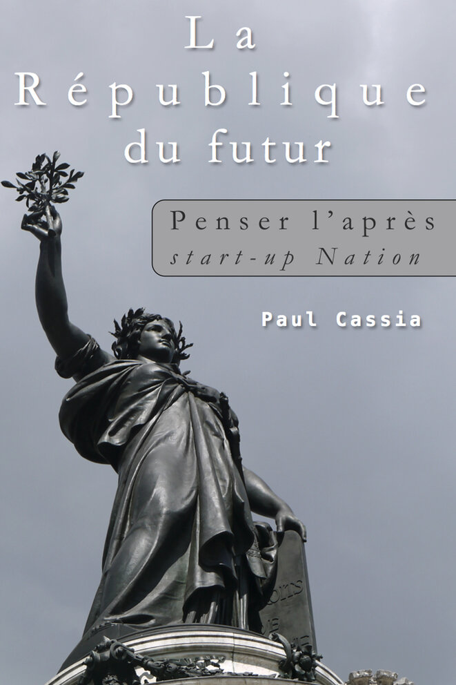 LA RÉPUBLIQUE DU FUTUR.PENSER L'APRÈS START-UP NATION. PAUL CASSIA