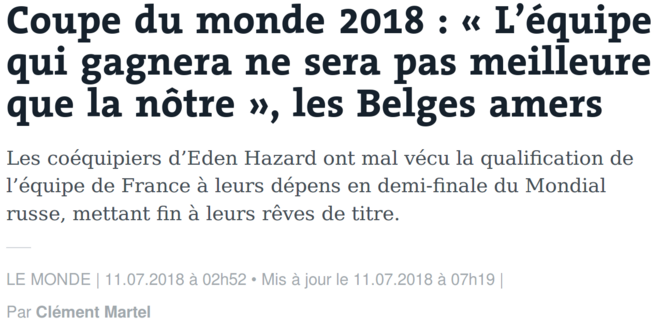 https://www.lemonde.fr/mondial-2018/article/2018/07/11/coupe-du-monde-2018-l-equipe-qui-gagnera-ne-sera-pas-meilleure-que-la-notre-les-belges-amers_5329429_5193650.html