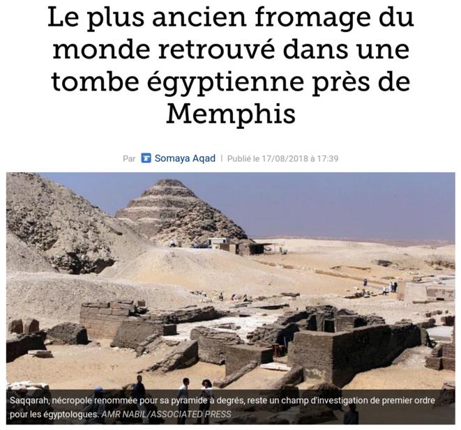http://www.lefigaro.fr/culture/2018/08/17/03004-20180817ARTFIG00205-le-plus-ancien-fromage-du-monde-retrouve-dans-une-tombe-egyptienne-pres-de-memphis.php