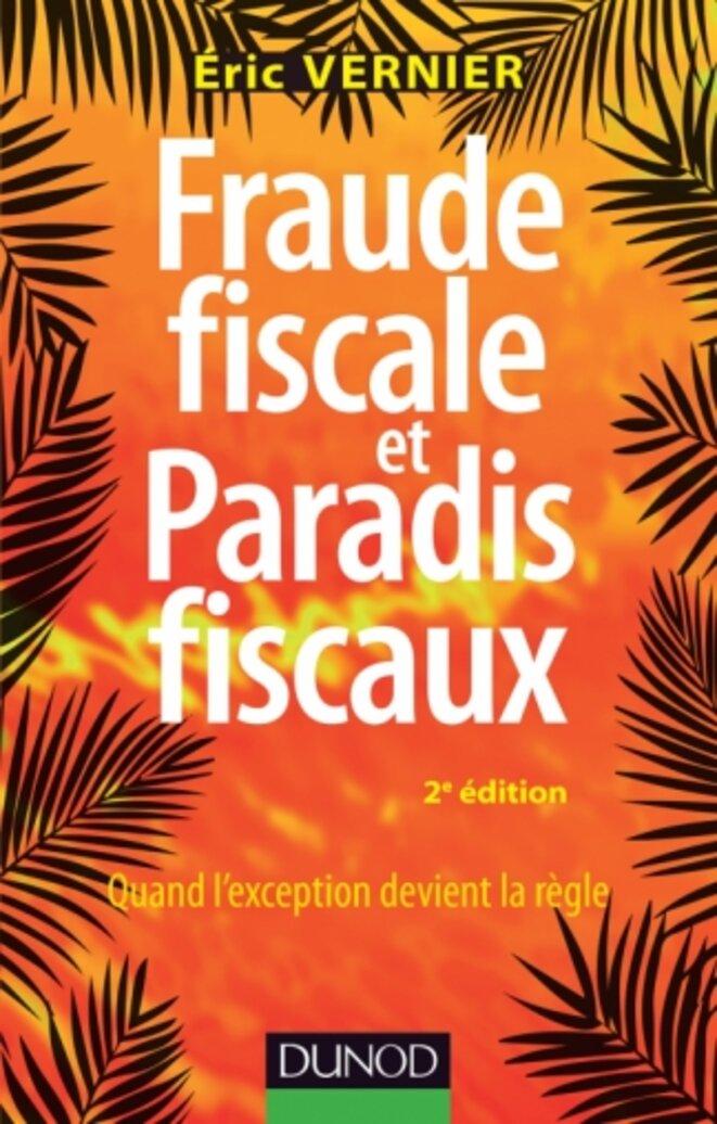 """Eric Vernier, """"Fraude fiscale et paradis fiscaux"""", Dunod, 2018 © DR"""