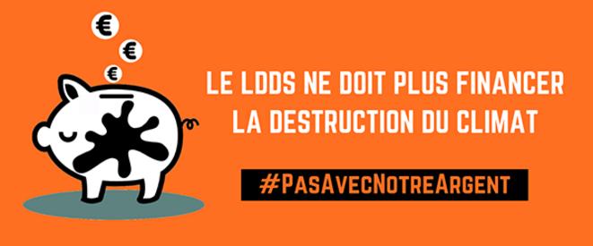 Campagne pour exlure les activités nocives du financement par l'épargne du LDDS