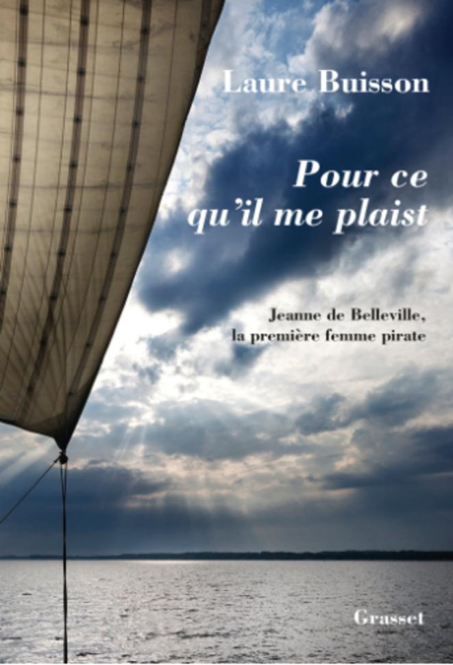 Pour ce qu'il me plaist (la première femme pirate) de Laure Buisson (Grasset)
