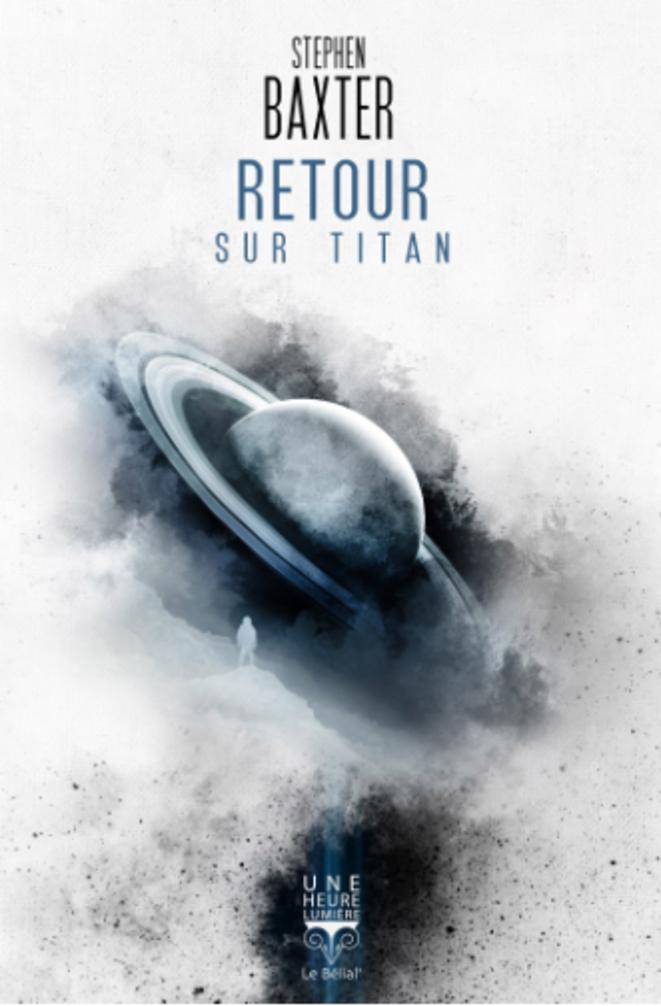 Retour sur Titan de Stephen Baxter (Le Bélial) 2018