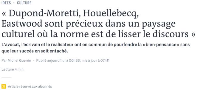 https://www.lemonde.fr/idees/article/2019/02/01/dupond-moretti-houellebecq-eastwood-sont-precieux-dans-un-paysage-culturel-ou-la-norme-est-de-lisser-le-discours_5417470_3232.html