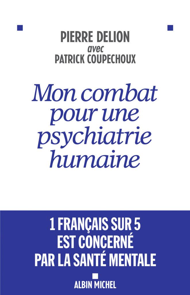 """Pierre Delion : """"Mon combat pour une psychiatriue humaine"""" © Albin-Michel"""
