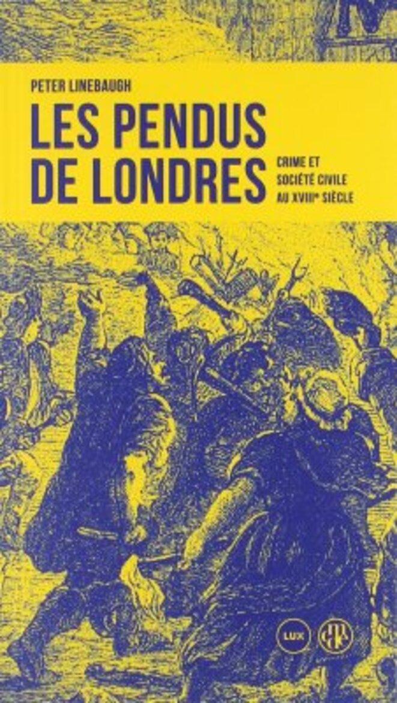 Les pendus de Londres. Crime et société civile au XVIIIe siècle © Peter Linebaugh