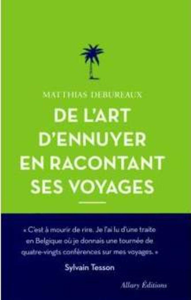 Matthias Debureaux, De l'art d'ennuyer en racontant ses voyages, éditions Allary, 2019, 94 pages, 10 euros.