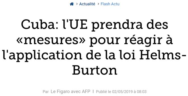 http://www.lefigaro.fr/flash-actu/cuba-l-ue-prendra-des-mesures-pour-reagir-a-l-application-de-la-loi-helms-burton-20190502