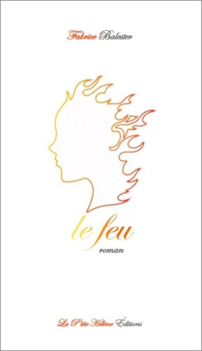 Le Feu, roman de Fabrice Balester © LPH Editions