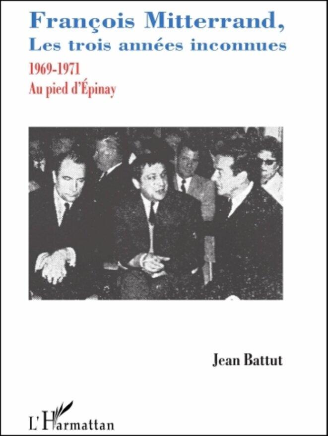 Les trois années inconnues de François Mitterrand (1969-1971) © Jean Battut, éd. L'Harmattan