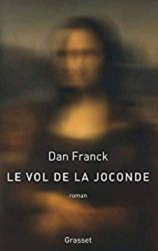 Dan Franck, Le vol de la Joconde, éditions Grasset, 2019, 195 pages, 17 euros