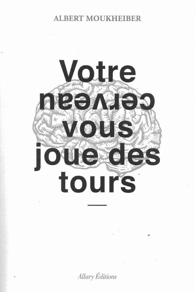 Albert Moukheiber, Votre cerveau vous joue des tours, Allary éditions, 2019, 234 pages, 19,90 euros.