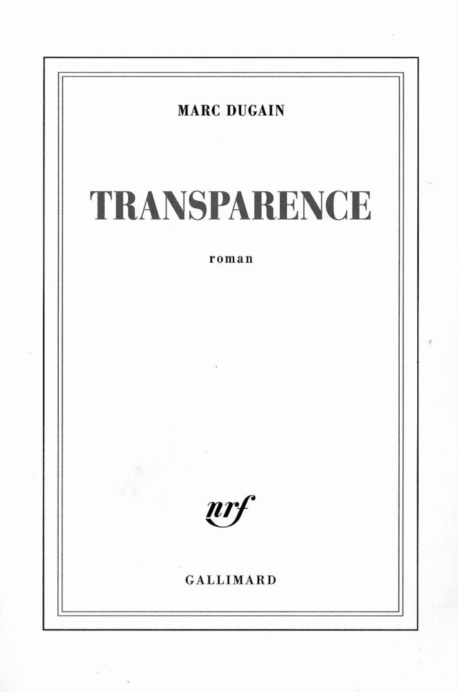 Marc Dugain, Transparence, éditions Gallimard, 2019, 222 pages, 19 euros.