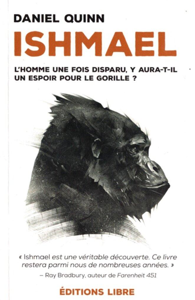 Daniel Quinn, Ishmael – L'homme une fois disparu, y aura-t-il un espoir pour le gorille ? –  Éditions Libre, 372 pages, 2018 (première publication en 1992), 13 euros.