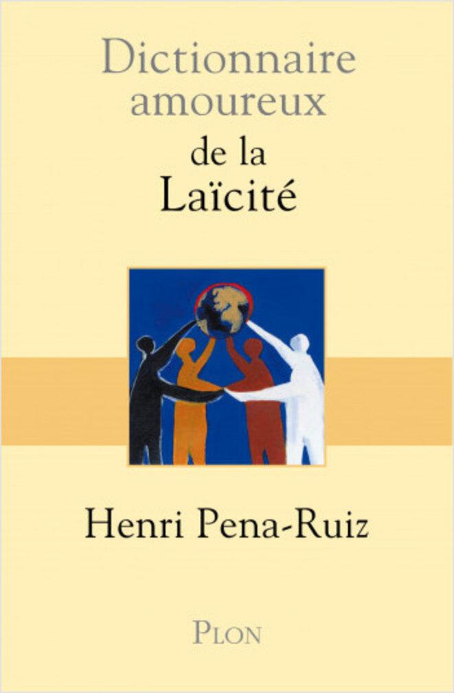 Couverture du «Dictionnaire amoureux de la laïcité» (H. Peña-Ruiz, Plon) © https://www.lisez.com/livre-grand-format/dictionnaire-amoureux-de-la-laicite/9782259215954