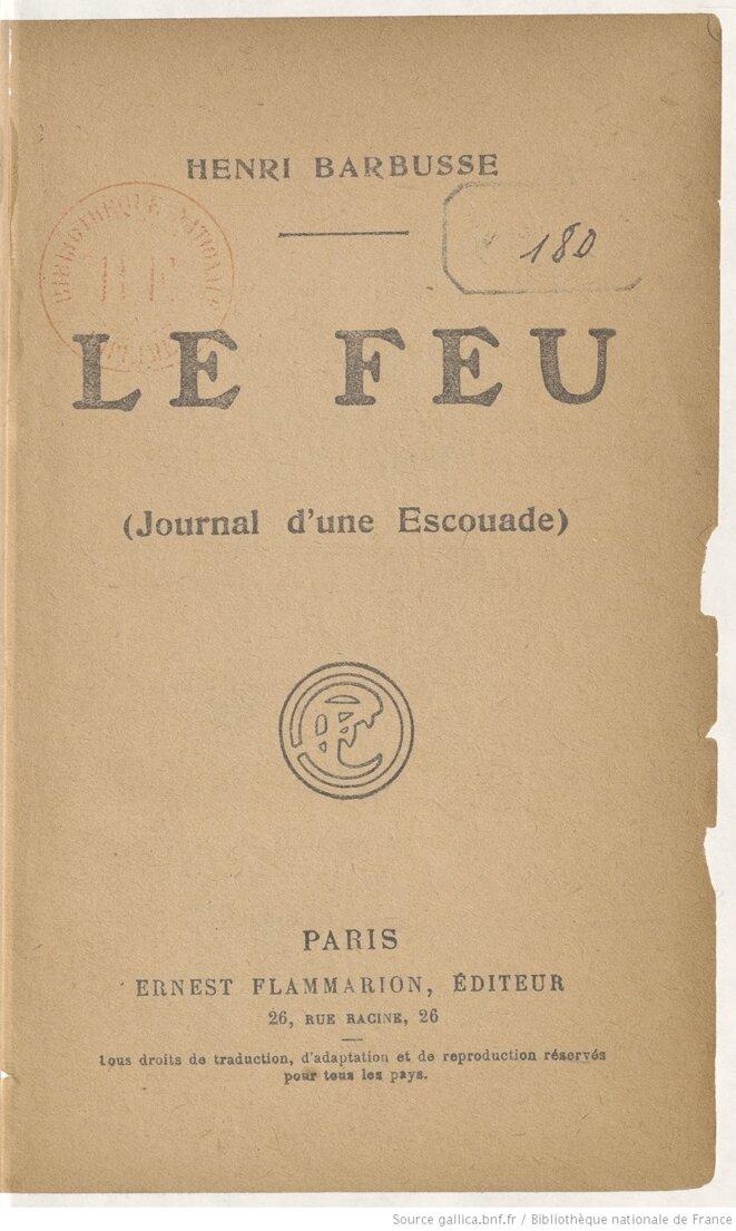 Couverture du livre de Henri Barbusse, tiré de son expérience de la guerre, intitulé Le feu (journal d'une escouade), publié en 1916. Source: www.gallica.bnf.fr © Henri Barbusse