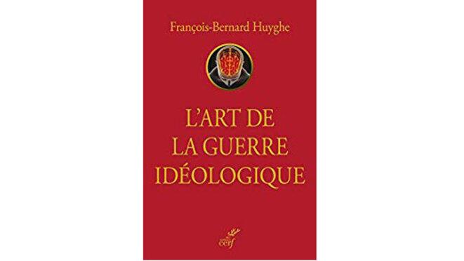 l-art-de-la-guerre-ideologique-francois-bernard-huyghe