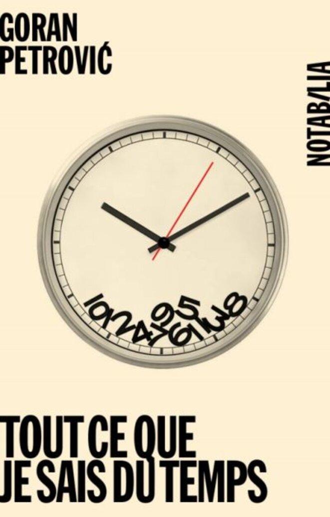 """Tout ce que je sais du temps © G. Petrović, trad. G. Lukić, éd. Noir sur Blanc, """"Notabilia"""""""