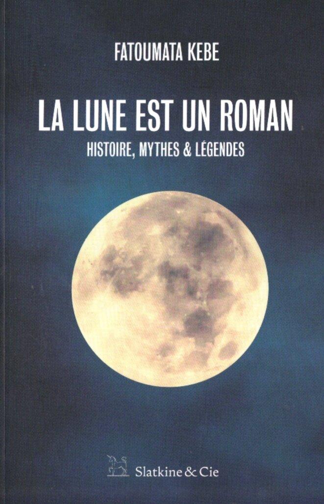 Fatouma Kebe, La lune est un roman, éditions Slatkine & Cie, 2019, 190 pages, 15 euros.
