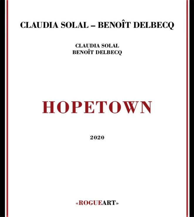 Claudia Solal & Benoît Delbecq : « Hopetown »