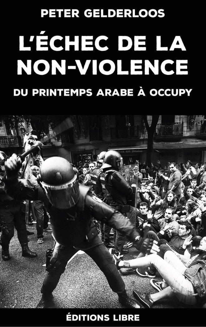 """Couverture de """"L'échec de la non violence"""" de Peter Gelderloos © Editions Libre"""