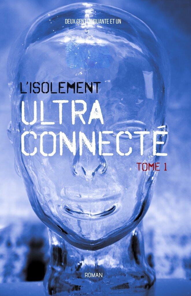 L'Isolement ultra-connecté - Tome 1 © Deux Cent Cinquante Et Un