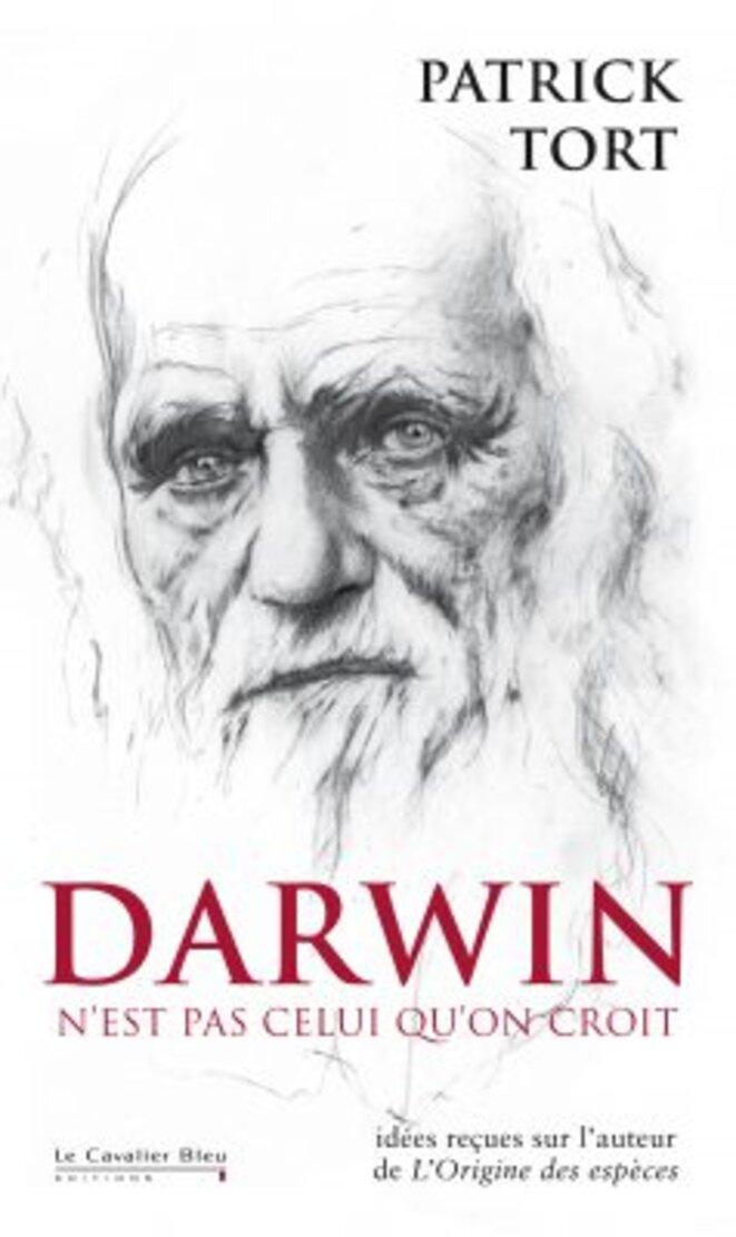 Darwin n'est pas celui qu'on croit, Patrick Tort, Le Cavalier Bleu, 2010