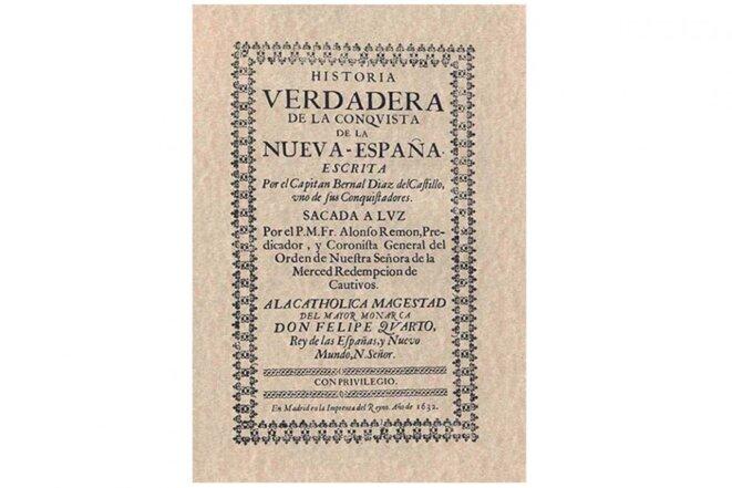 l'ouvrage de référence de la conquista du Mexique © Bernal Diaz del Castillo