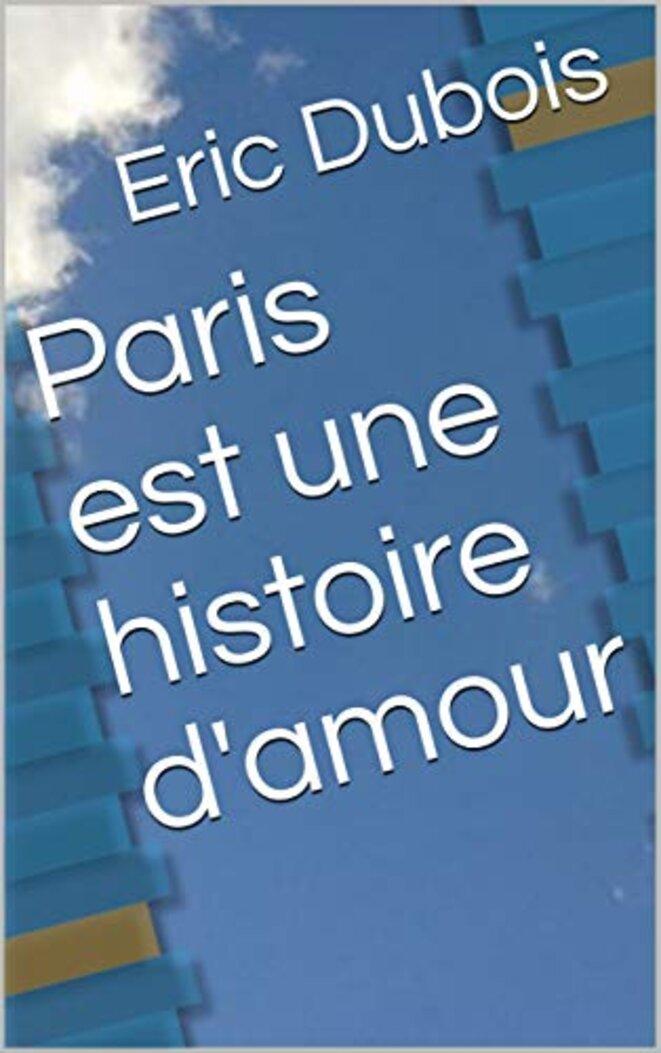 Paris est une histoire d'amour. Eric Dubois. Amazon.